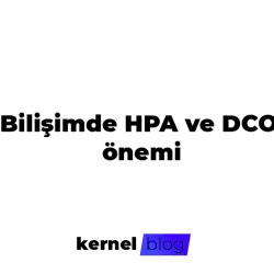 Adli Bilişimde HPA ve DCO'nun önemi