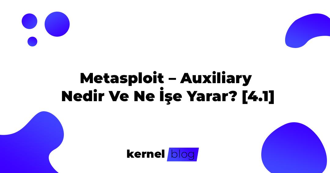 Metasploit – Auxiliary Nedir Ve Ne İşe Yarar? [4.1]