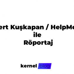 Mert Kuşkapan/HelpMert ile Röportaj