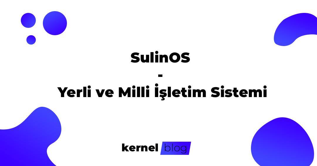 SulinOS – Yerli ve Milli İşletim Sistemi