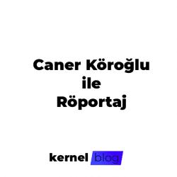 Caner Köroğlu ile Röportaj